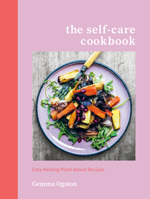 The Self-Care Cookbook: Easy Healing Plant-Based Recipes Cover Image