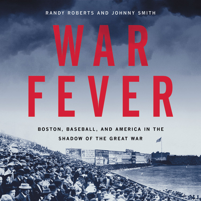 War Fever: Boston, Baseball, and America in the Shadow of the Great War Cover Image