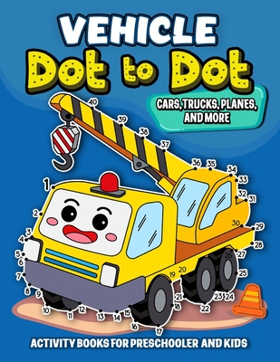 Vehicle dot to dot Activity books for Preschooler and kids: Activity book and Coloring Pages for Boy, Girls, Kids, Children (First Workbook for your K Cover Image