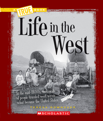 Life in the West (A True Book: Westward Expansion) Cover Image