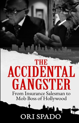 The Accidental Gangster: From Insurance Salesman to Mob Boss of Hollywood Cover Image