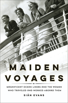 Maiden Voyages: Magnificent Ocean Liners and the Women Who Traveled and Worked Aboard Them Cover Image