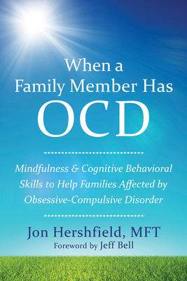When a Family Member Has OCD: Mindfulness and Cognitive Behavioral Skills to Help Families Affected by Obsessive-Compulsive Disorder Cover Image