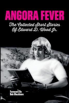 Angora Fever: The Collected Stories of Edward D. Wood, Jr. Cover Image