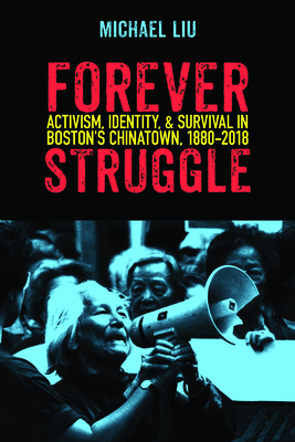 Forever Struggle: Activism, Identity, and Survival in Boston's Chinatown, 1880-2018