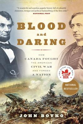 Blood and Daring: How Canada Fought the American Civil War and Forged a Nation Cover Image