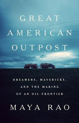 Great American Outpost: Dreamers, Mavericks, and the Making of an Oil Frontier Cover Image