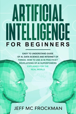 Artificial Intelligence for Beginners: Easy to understand guide of Ai, data Science and Internet of Things. How to use AI in practice? Revelations of Cover Image