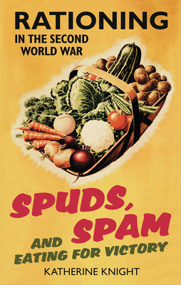 Spuds, Spam and Eating for Victory: Rationing in the Second World War Cover Image