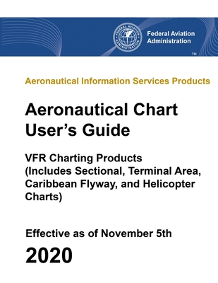 Aeronautical Chart User's Guide - VFR Charting Products (Includes Sectional, Terminal Area, Caribbean Flyway, and Helicopter Charts): Aeronautical Inf Cover Image