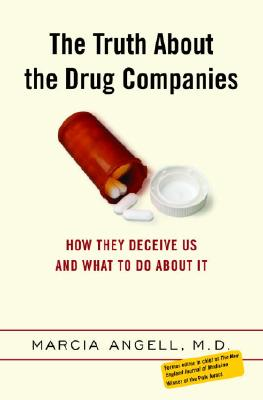 The Truth About the Drug Companies: How They Deceive Us and What to Do About It Cover Image