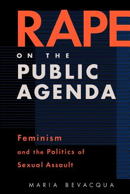 Rape on the Public Agenda: Feminism and the Politics of Sexual Assault Cover Image