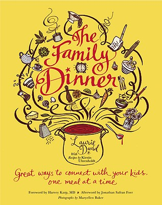 The Family Dinner: Great Ways to Connect with Your Kids, One Meal at a Time Cover Image