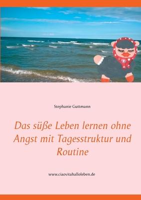 Das süße Leben lernen ohne Angst mit Tagesstruktur und Routine Cover Image