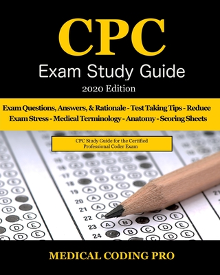 CPC Exam Study Guide - 2020 Edition: 150 CPC Practice Exam Questions, Answers, Full Rationale, Medical Terminology, Common Anatomy, The Exam Strategy, Cover Image