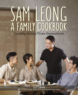 Sam Leong: A Family Cookbook: Cooking Across Three Generations Cover Image