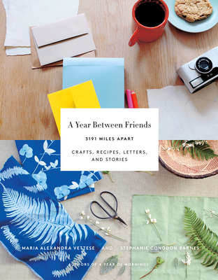 A Year Between Friends: 3191 Miles Apart: Crafts, Recipes, Letters, and Stories Cover Image