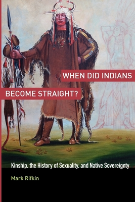 When Did Indians Become Straight?: Kinship, the History of Sexuality, and Native Sovereignty Cover Image