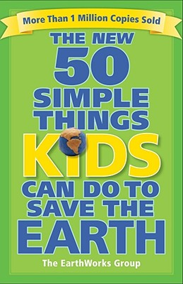 The New 50 Simple Things Kids Can Do to Save the Earth Cover