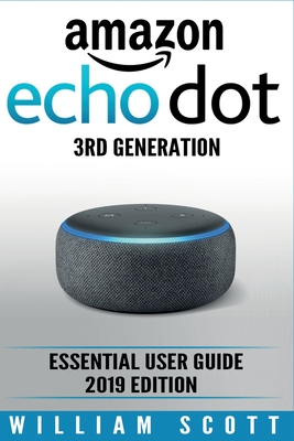 Amazon Echo Dot 3rd Generation: Essential User Guide 2019 Edition Cover Image