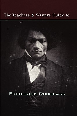 The Teachers & Writers Guide to Frederick Douglass (Teachers & Writers Guides) Cover Image