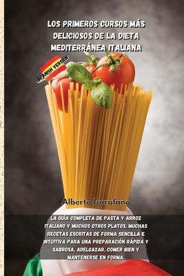Los Primeros Cursos Más Deliciosos de la Dieta Mediterránea Italiana: La guía completa de pasta y arroz italiano y muchos otros platos. Muchas recetas Cover Image