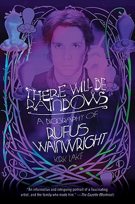 There Will Be Rainbows: A Biography of Rufus Wainwright Cover Image