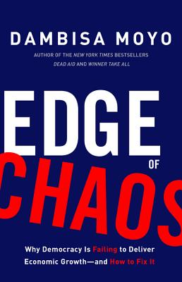 Edge of Chaos: Why Democracy Is Failing to Deliver Economic Growth--And How to Fix It Cover Image