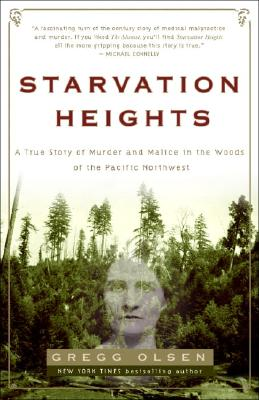 Starvation Heights: A True Story of Murder and Malice in the Woods of the Pacific Northwest Cover Image