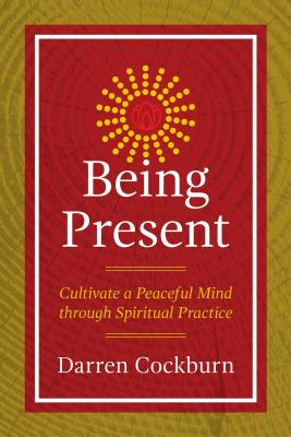 Being Present: Cultivate a Peaceful Mind through Spiritual Practice Cover Image
