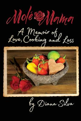 Molé Mama: A Memoir of Love, Cooking and Loss Cover Image