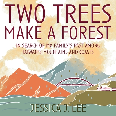 Two Trees Make a Forest Lib/E: In Search of My Family's Past Among Taiwan's Mountains and Coasts Cover Image