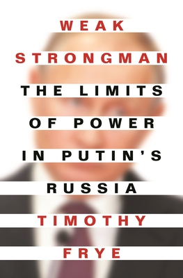 Weak Strongman: The Limits of Power in Putin's Russia Cover Image
