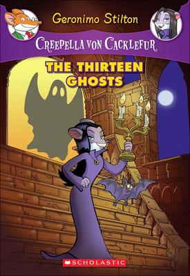 The Thirteen Ghosts (Geronimo Stilton: Creepella Von Cacklefur #1) Cover Image
