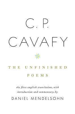 C. P. Cavafy: The Unfinished Poems Cover Image