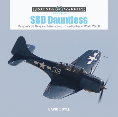 SBD Dauntless: Douglas's US Navy and Marine Corps Dive-Bomber in World War II (Legends of Warfare: Aviation #26) Cover Image