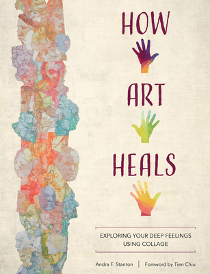 How Art Heals: Exploring Your Deep Feelings Using Collage Cover Image