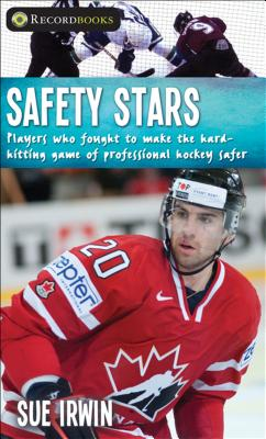 Safety Stars: Players Who Fought to Make the Hard-Hitting Game of Professional Hockey Safer (Lorimer Recordbooks) Cover Image