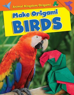 Make Origami Birds (Animal Kingdom Origami) Cover Image