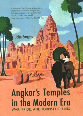 Angkor's Temples in the Modern Era: War, Pride and Tourist Dollars Cover Image