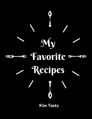 My Favorite Recipes: Recipes-trim-size-book-to-write-in-8.5-x-11-no-bleed-126-pages-cover-size-17.54-x-11.25-inch Cover Image
