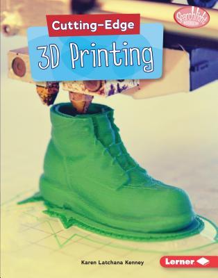 Cutting-Edge 3D Printing (Searchlight Books (TM) -- Cutting-Edge Stem) Cover Image