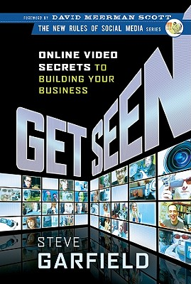 Get Seen: Online Video Secrets to Building Your Business (New Rules of Social Media) Cover Image
