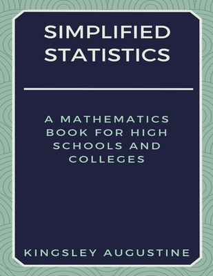 Simplified Statistics: A Mathematics Book for High Schools and Colleges Cover Image