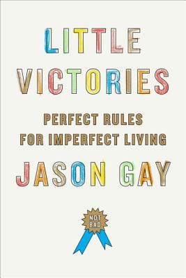 Little Victories: Perfect Rules for Imperfect Living Cover Image