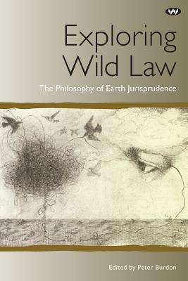 Exploring Wild Law: The philosophy of earth jurisprudence Cover Image