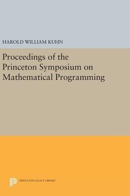 Proceedings of the Princeton Symposium on Mathematical Programming (Princeton Legacy Library #2640) Cover Image