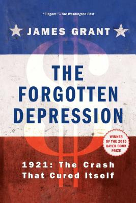 The Forgotten Depression: 1921: The Crash That Cured Itself Cover Image