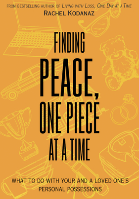 Finding Peace, One Piece at a Time: What To Do With Your and a Loved One's Personal Possessions Cover Image