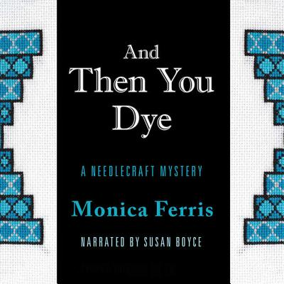 And Then You Dye Lib/E (Needlecraft Mysteries (Audio) #16) Cover Image